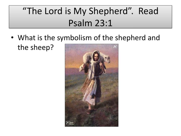 """The Lord is My Shepherd"".  Read Psalm 23:1"