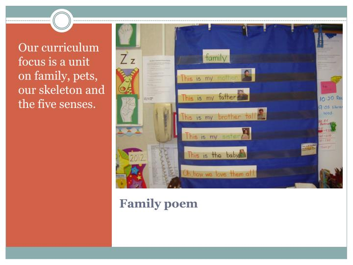 Our curriculum focus is a unit on family, pets, our skeleton and the five senses.
