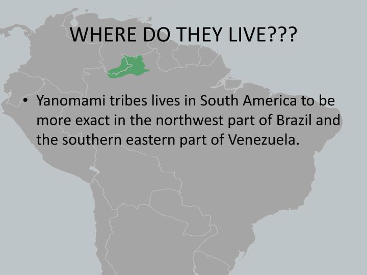 WHERE DO THEY LIVE???