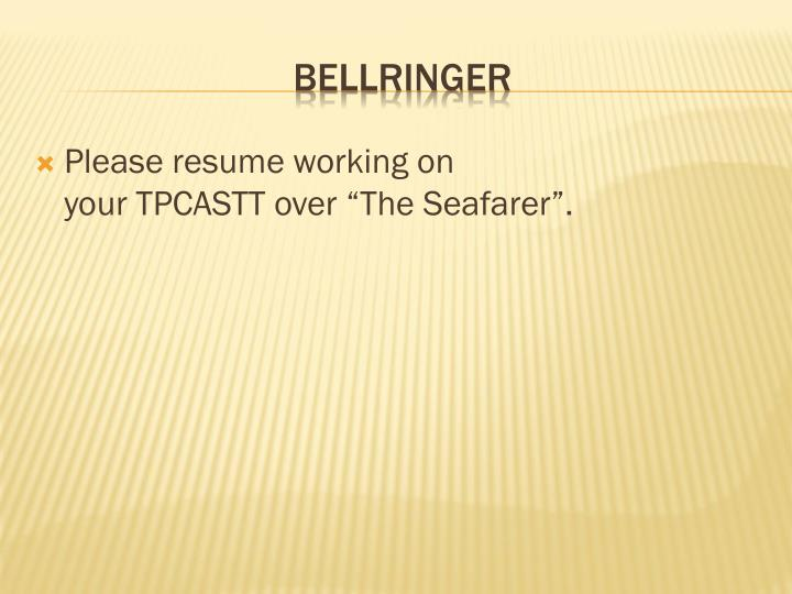 "Please resume working on                                                                               your TPCASTT over ""The Seafarer""."
