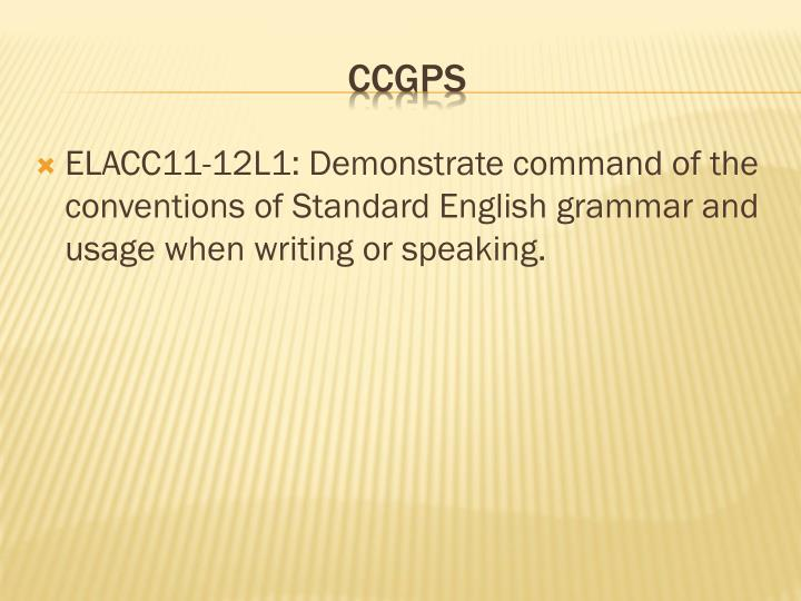 ELACC11-12L1: Demonstrate command of the conventions of Standard English grammar and usage when writing or speaking.