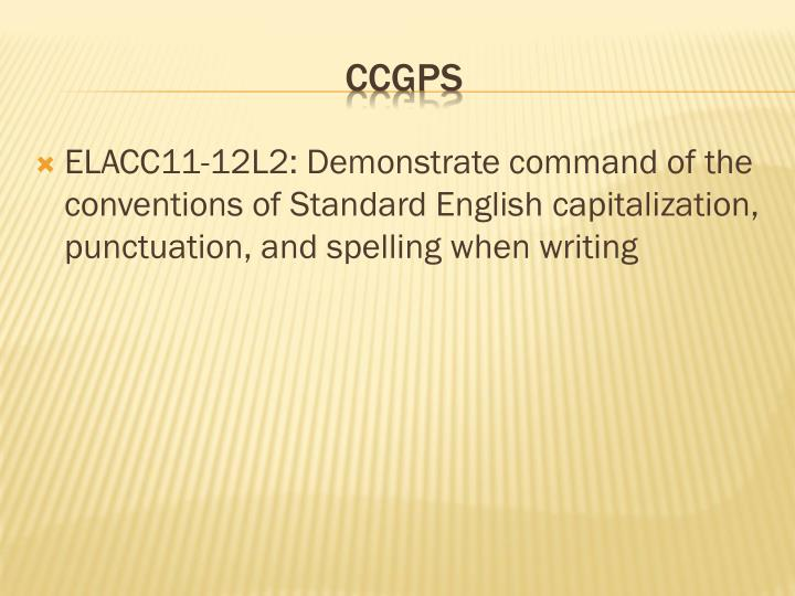 ELACC11-12L2: Demonstrate command of the conventions of Standard English capitalization, punctuation, and spelling when writing