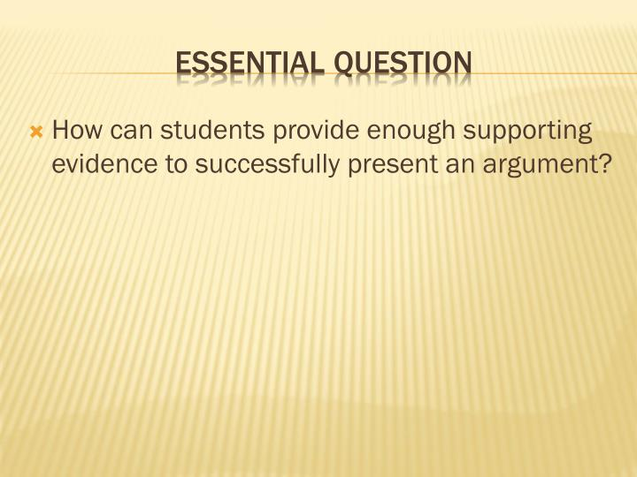 How can students provide enough supporting evidence to successfully present an argument?