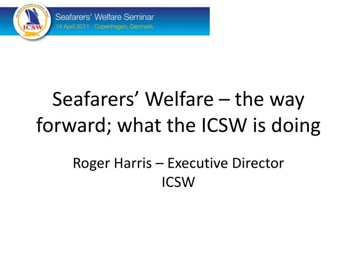 Seafarers' Welfare – the way forward; what the ICSW is doing