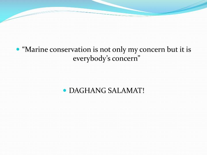 """Marine conservation is not only my concern but it is everybody's concern"""