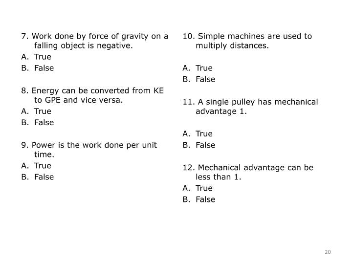 7. Work done by force of gravity on a falling object is negative.
