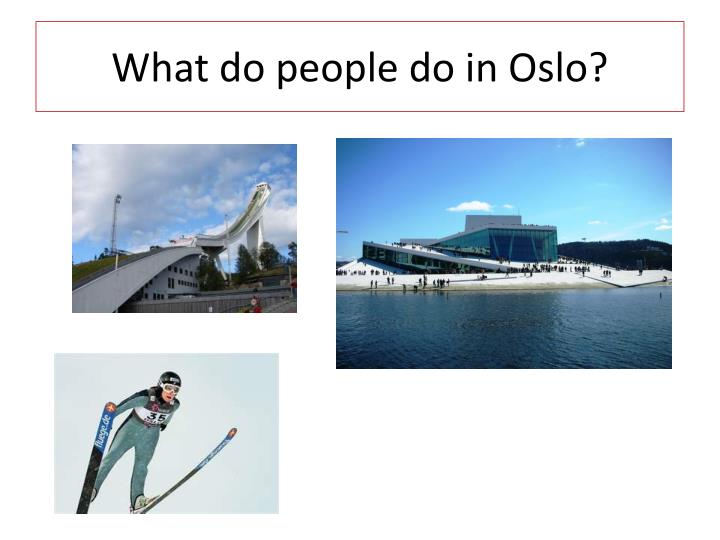 What do people do in Oslo?