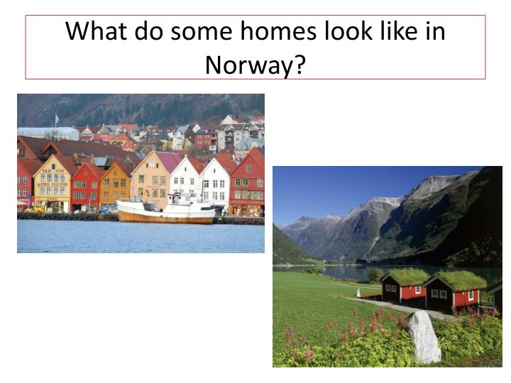 What do some homes look like in Norway?