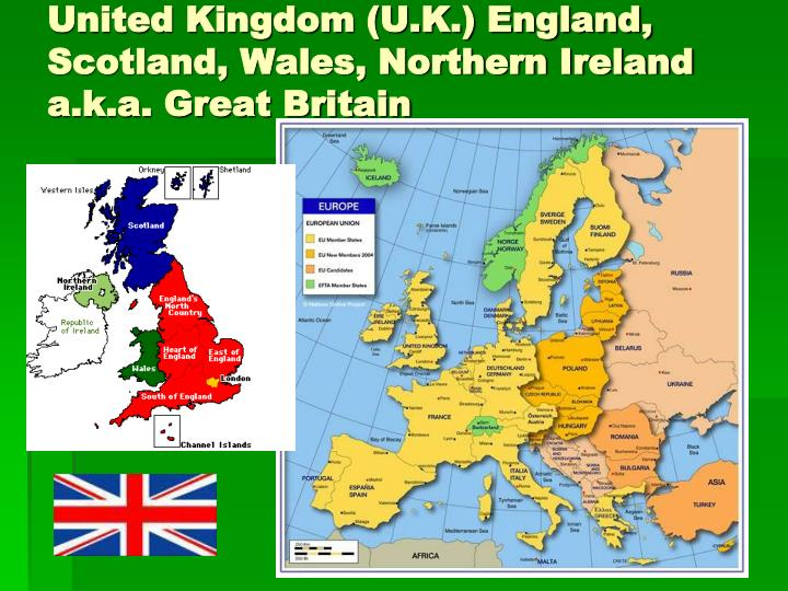United Kingdom (U.K.) England, Scotland, Wales, Northern Ireland