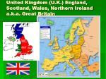 united kingdom u k england scotland wales northern ireland a k a great britain