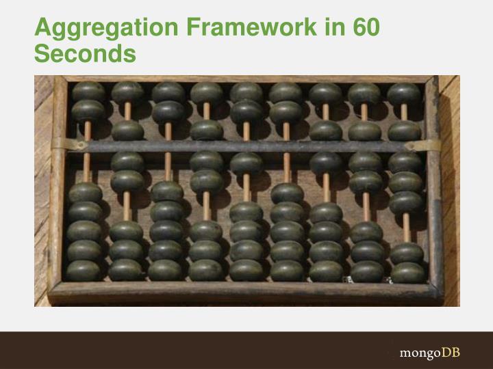 Aggregation Framework in 60 Seconds