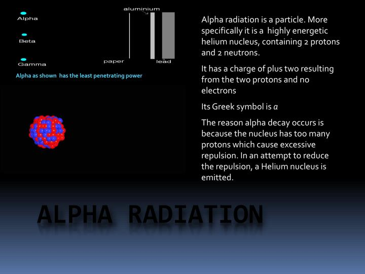 Alpha radiation is a particle. More specifically it is a  highly energetic helium nucleus, containing 2 protons and 2 neutrons.