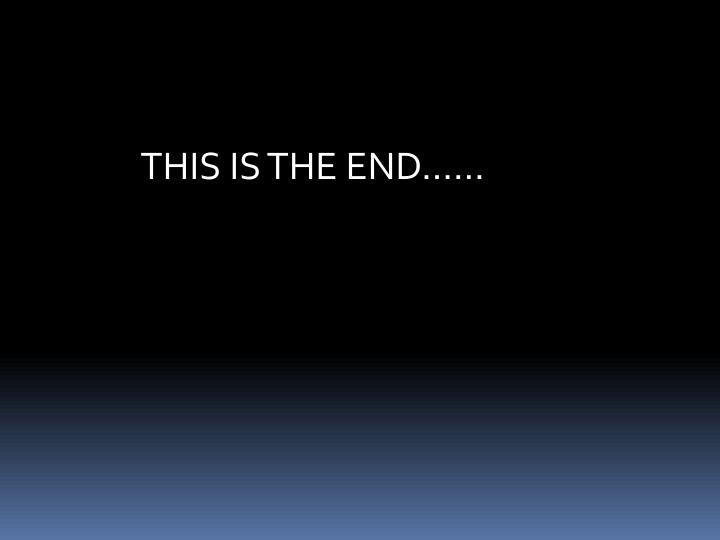 THIS IS THE END……