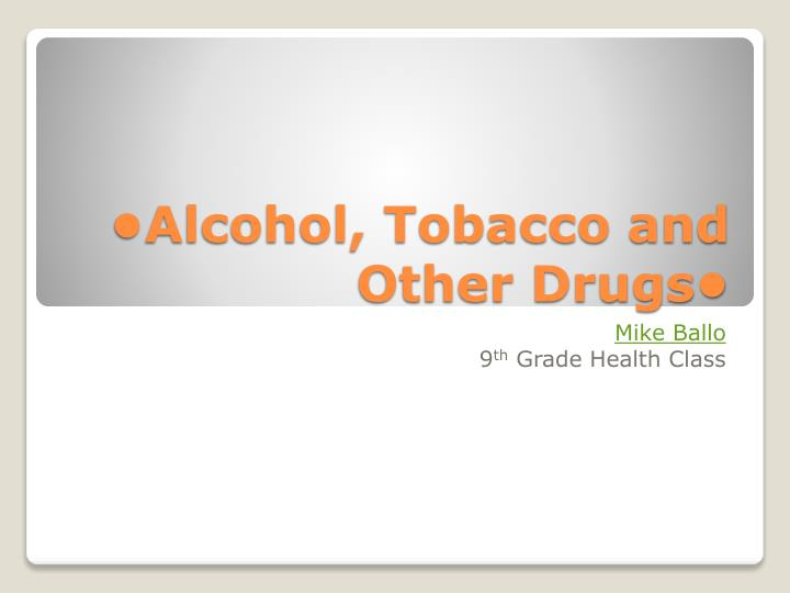 Alcohol tobacco and other drugs