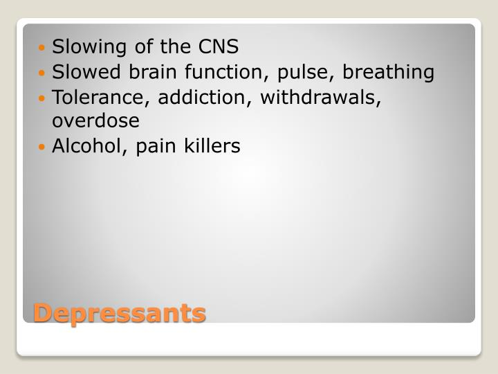 Slowing of the CNS