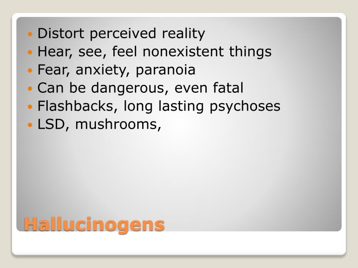 Distort perceived reality