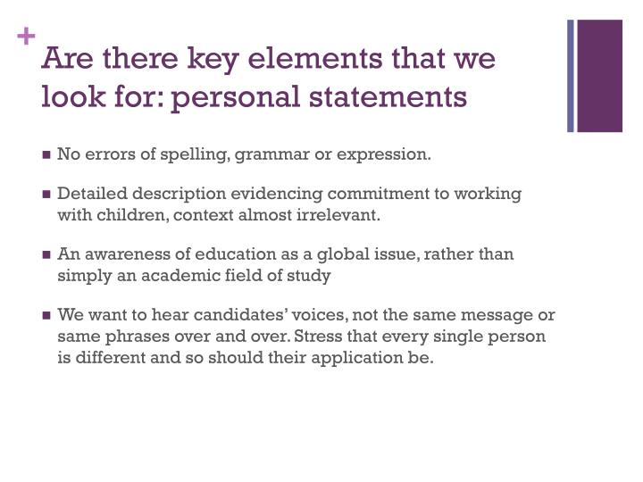 Are there key elements that we look for: personal statements