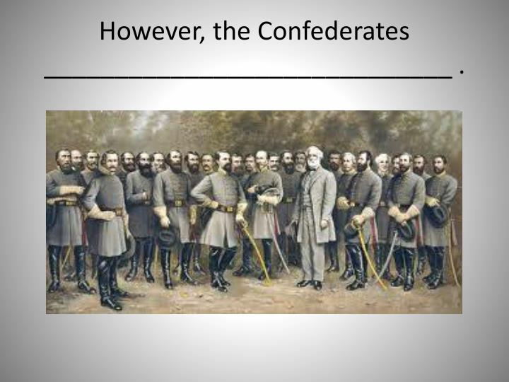 However, the Confederates _____________________________ .