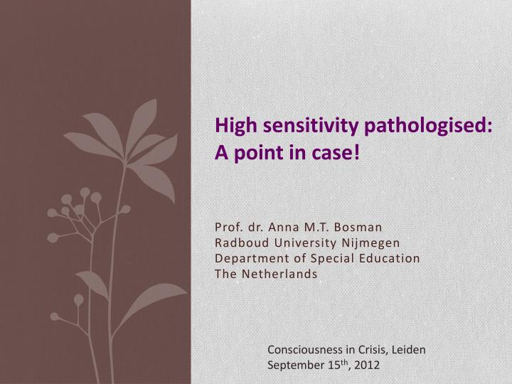 High sensitivity pathologised a point in case