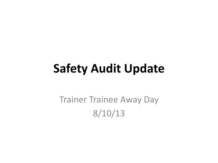 Safety audit update