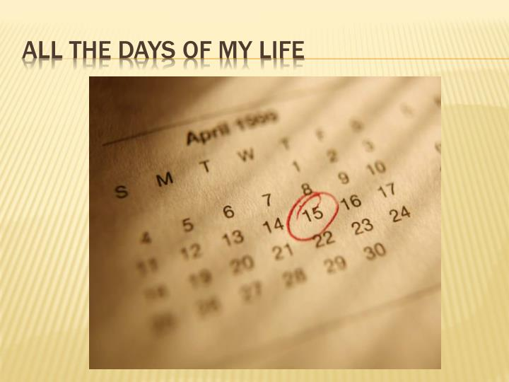 All the days of my life