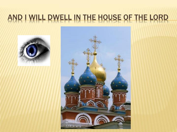 And I will dwell in the house of the lord