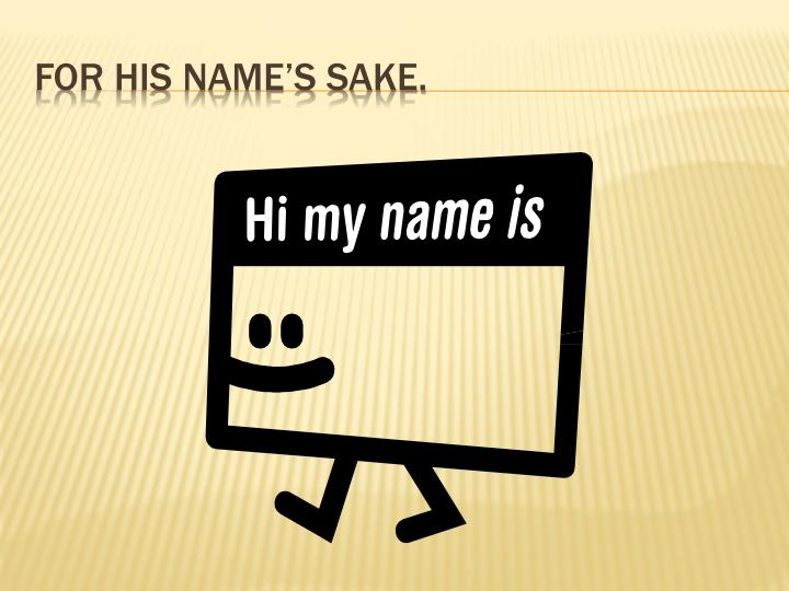 For his name's sake.