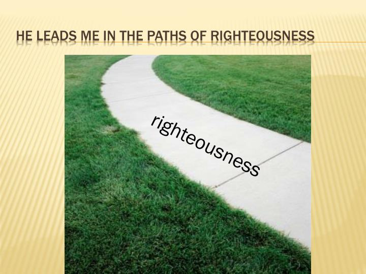 He Leads me in the paths of righteousness