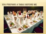 you prepare a table before me