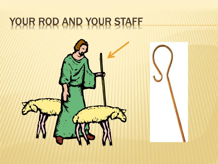 Your rod and your staff