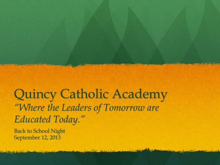 Quincy catholic academy where the leaders of tomorrow are educated today
