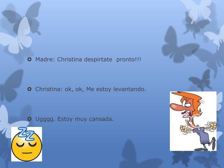 Madre: Christina despirtate  pronto!!!