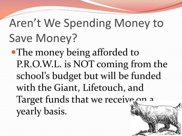 Aren't We Spending Money to Save Money?