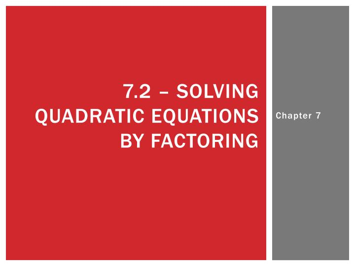 7.2 – solving quadratic equations by factoring
