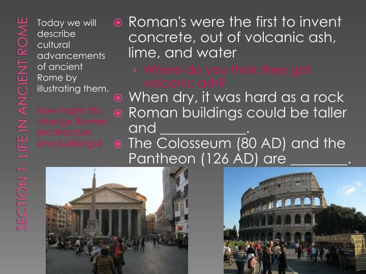 Roman's were the first to invent concrete, out of volcanic ash, lime, and water