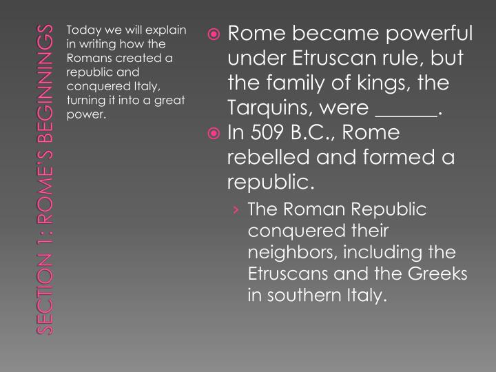 Rome became powerful under Etruscan rule, but the family of kings, the