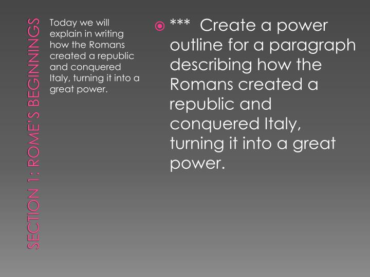 ***  Create a power outline for a paragraph describing how the Romans created a republic and conquered Italy, turning it into a great power.