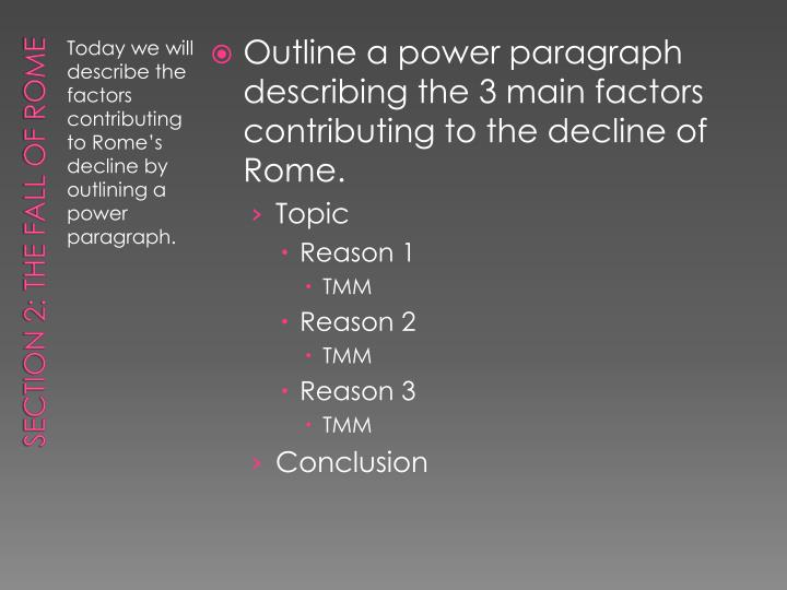 Outline a power paragraph describing the 3 main factors contributing to the decline of Rome.