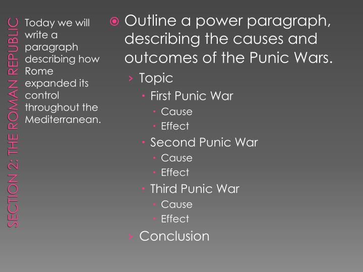 Outline a power paragraph, describing the causes and outcomes of the Punic Wars.