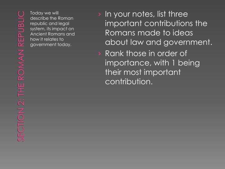 In your notes, list three important contributions the Romans made to ideas about law and government.