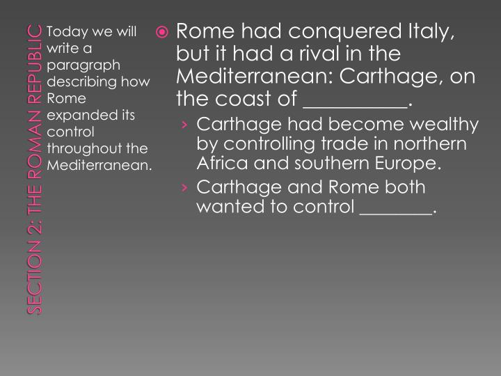 Rome had conquered Italy, but it had a rival in the Mediterranean: Carthage, on the coast of __________.