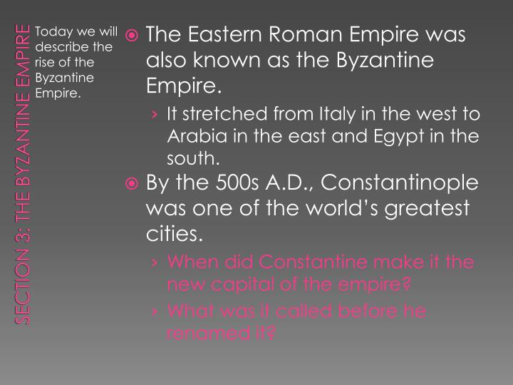 The Eastern Roman Empire was also known as the Byzantine Empire.