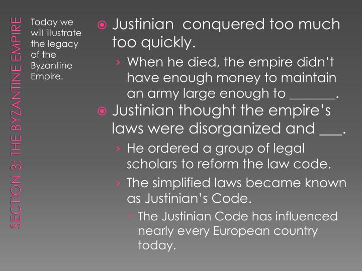 Justinian  conquered too much too quickly.
