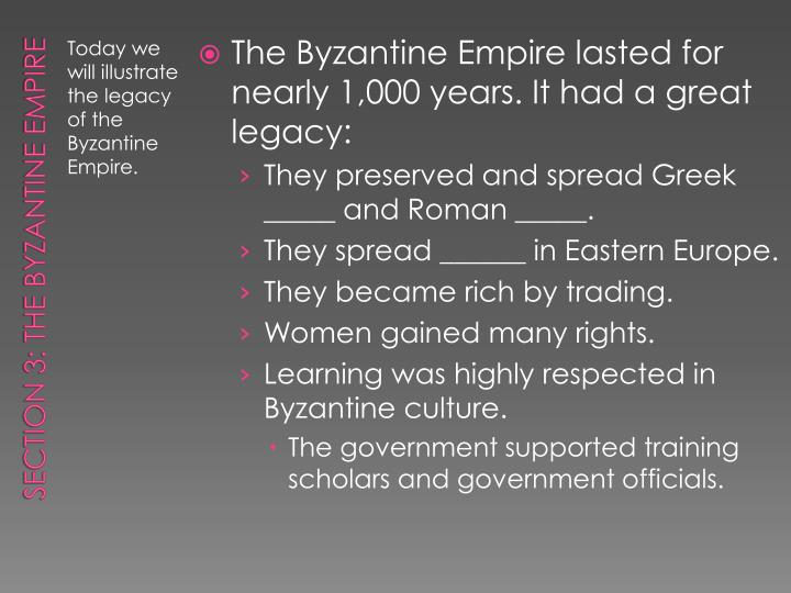 The Byzantine Empire lasted for nearly 1,000 years. It had a great legacy: