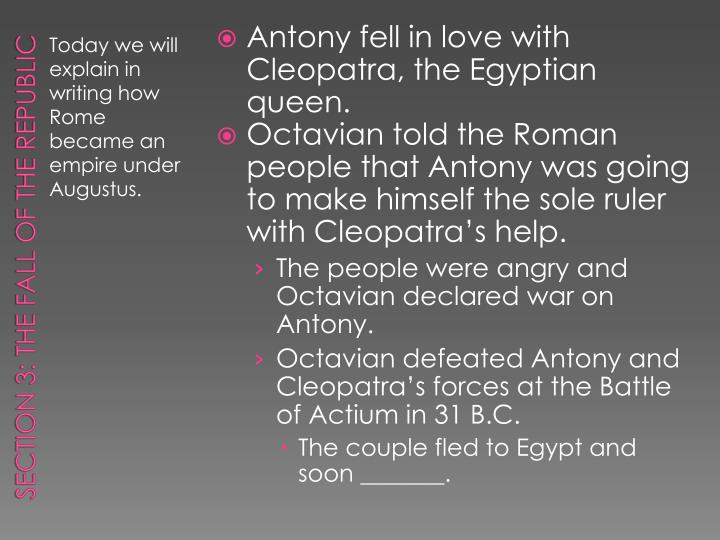 Antony fell in love with Cleopatra, the Egyptian queen.