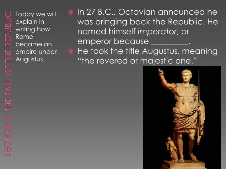 In 27 B.C., Octavian announced he was bringing back the Republic. He named himself