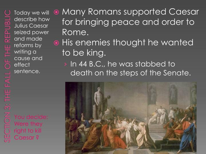 Many Romans supported Caesar for bringing peace and order to Rome.
