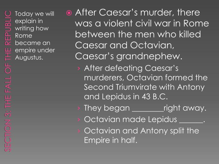 After Caesar's murder, there was a violent civil war in Rome between the men who killed Caesar and Octavian, Caesar's grandnephew.