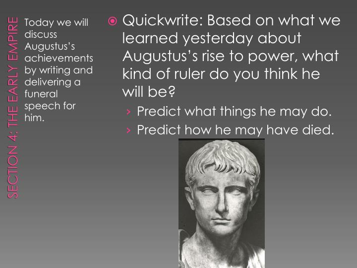 Quickwrite: Based on what we learned yesterday about Augustus's rise to power, what kind of ruler do you think he will be?