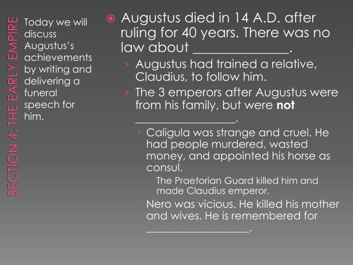 Augustus died in 14 A.D. after ruling for 40 years. There was no law about ______________.